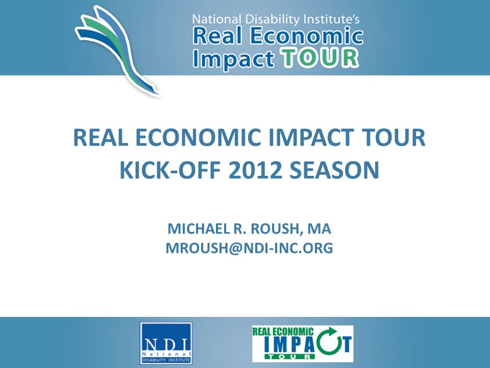 Special Thank You To Our Sponsors National Disability Institutes Real Economic Impact Tour would like to recognize and thank its 2011-2012 sponsors: