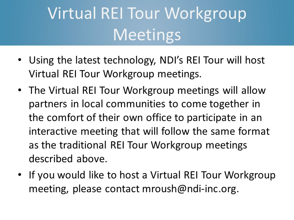 Virtual REI Tour Workgroup Meetings Using the latest technology, NDIs REI Tour will host Virtual REI Tour Workgroup meetings.
