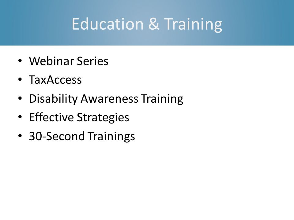 Education & Training Webinar Series TaxAccess Disability Awareness Training Effective Strategies 30-Second Trainings
