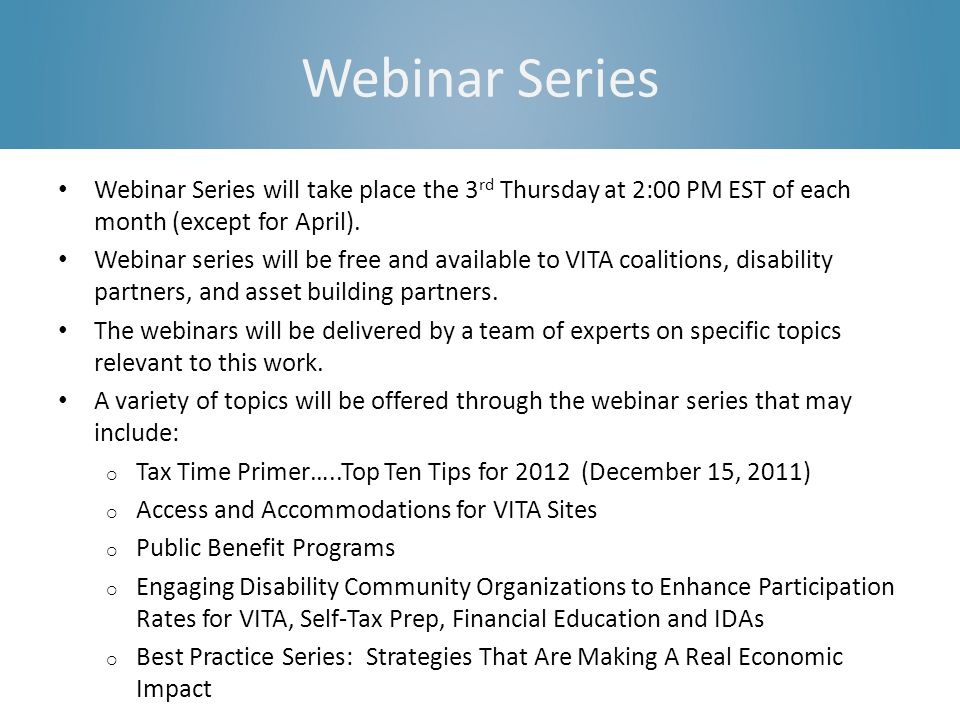 Webinar Series Webinar Series will take place the 3 rd Thursday at 2:00 PM EST of each month (except for April).