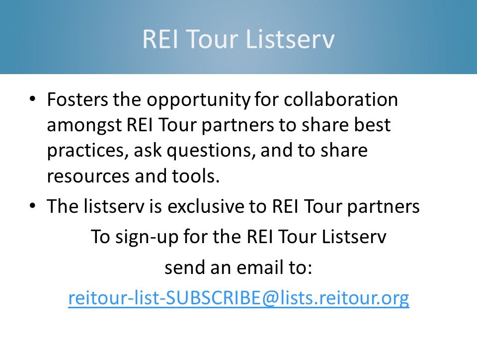 REI Tour Listserv Fosters the opportunity for collaboration amongst REI Tour partners to share best practices, ask questions, and to share resources and tools.