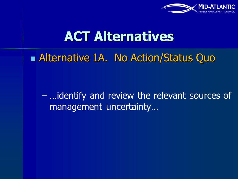 ACT Alternatives Alternative 1A. No Action/Status Quo Alternative 1A. No Action/Status Quo – –…identify and review the relevant sources of management
