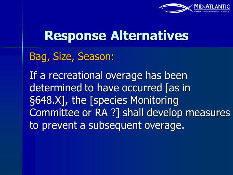 Response Alternatives Bag, Size, Season: If a recreational overage has been determined to have occurred [as in §648.X], the [species Monitoring Committee or RA ] shall develop measures to prevent a subsequent overage.