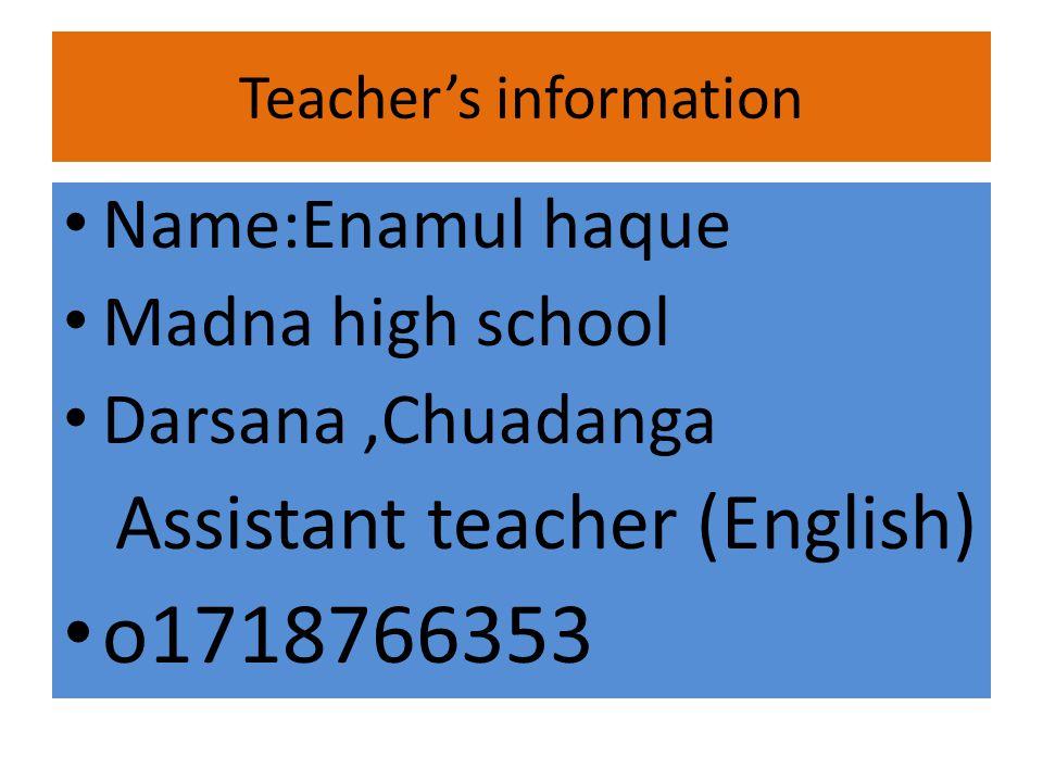 Teachers information Name:Enamul haque Madna high school Darsana,Chuadanga Assistant teacher (English) o1718766353