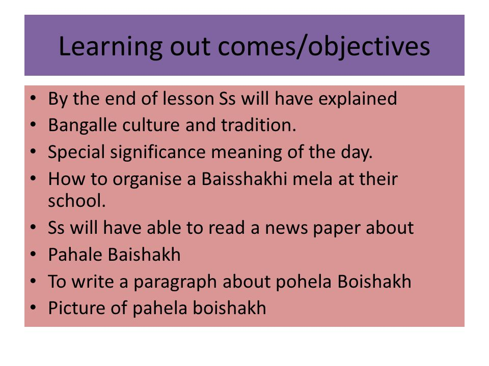 Learning out comes/objectives By the end of lesson Ss will have explained Bangalle culture and tradition. Special significance meaning of the day. How