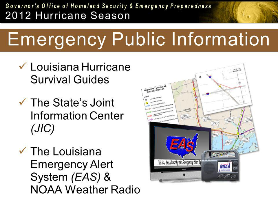 2012 Hurricane Season Emergency Public Information Louisiana Hurricane Survival Guides The States Joint Information Center (JIC) The Louisiana Emergency Alert System (EAS) & NOAA Weather Radio