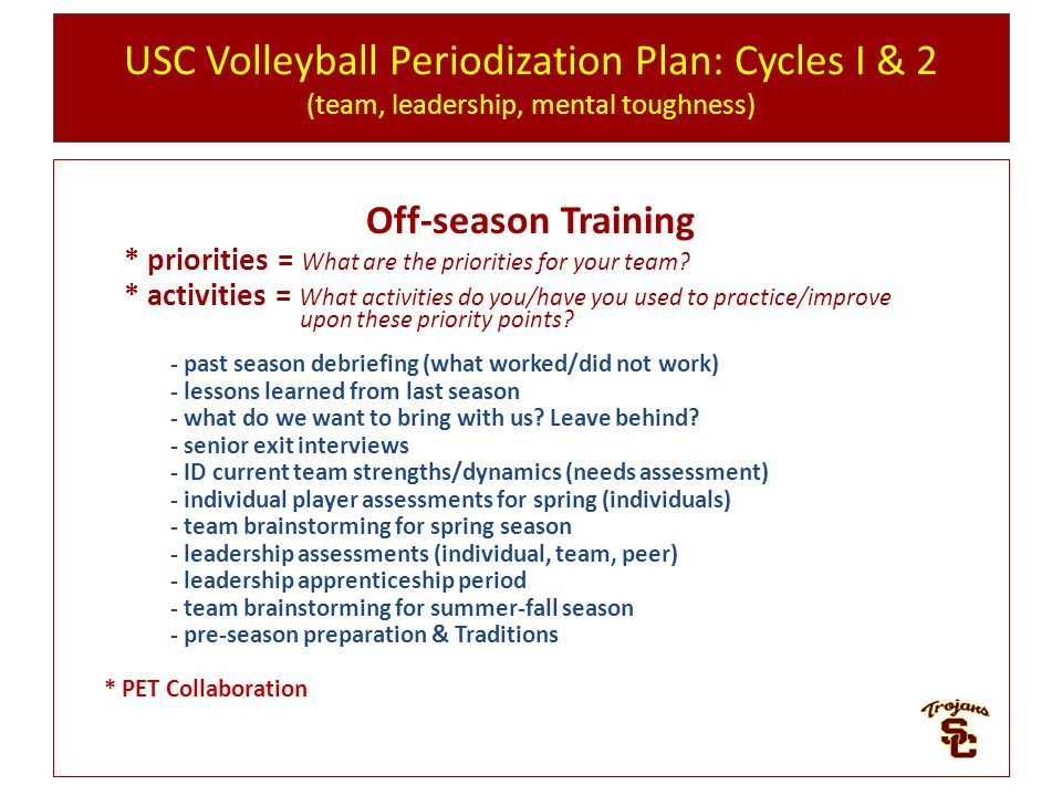USC Volleyball Periodization Plan: Cycles I & 2 (team, leadership, mental toughness) Off-season Training * priorities = What are the priorities for your team.