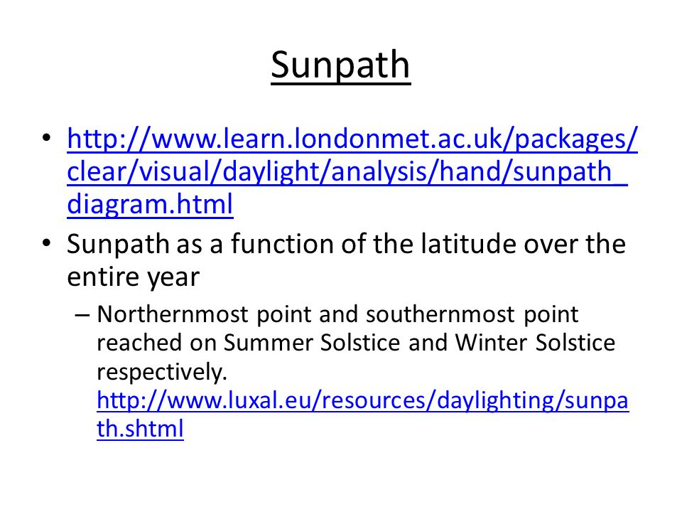Sunpath http://www.learn.londonmet.ac.uk/packages/ clear/visual/daylight/analysis/hand/sunpath_ diagram.html http://www.learn.londonmet.ac.uk/packages