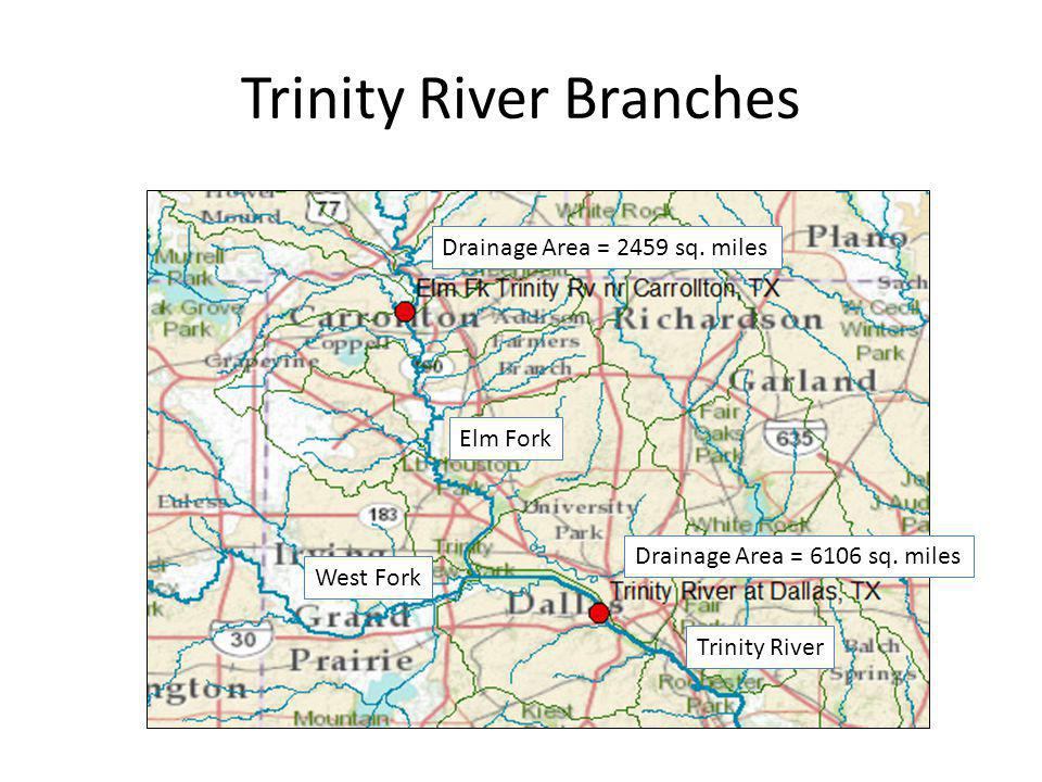 Trinity River Branches West Fork Elm Fork Trinity River Drainage Area = 2459 sq. miles Drainage Area = 6106 sq. miles