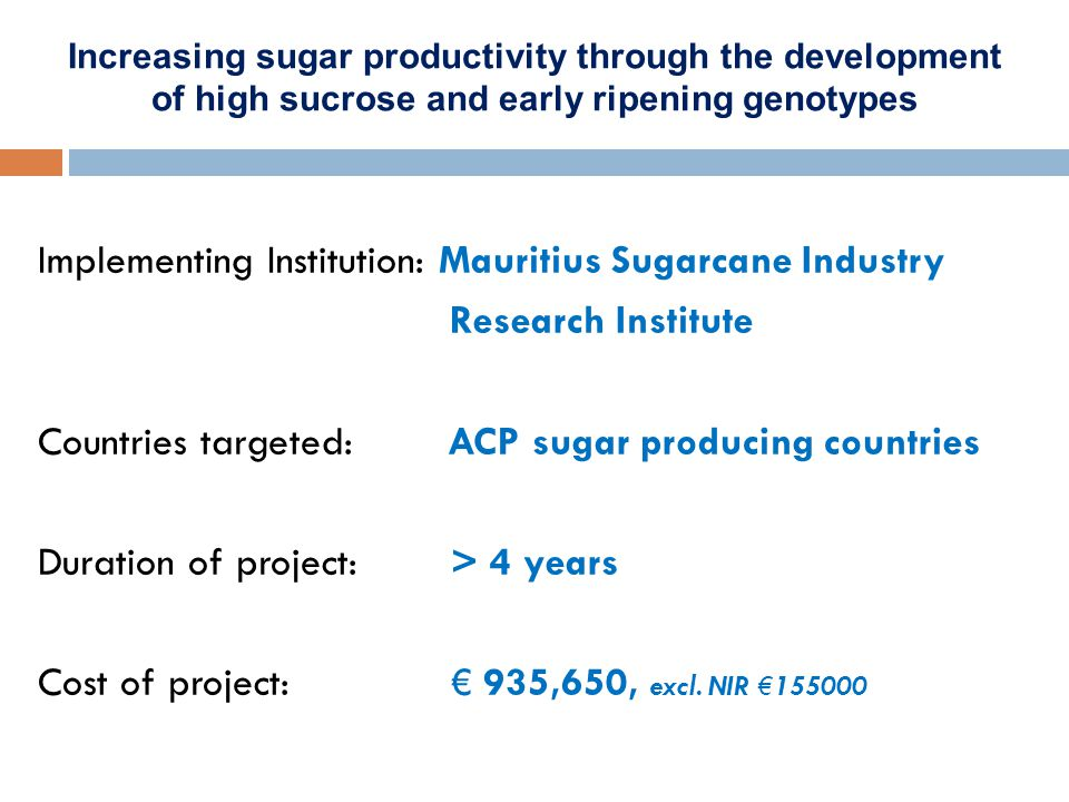 Importance of breeding high sucrose/early ripening varieties As a result of centralization of sugar mills, the milling period has extended & harvest is starting earlier Lack of high performing varieties for early stage Increase in sugar content throughout the harvest season Increase in sugar productivity