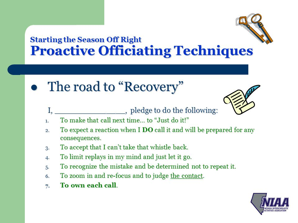 Starting the Season Off Right Proactive Officiating Techniques The road to Recovery The road to Recovery I, _______________, pledge to do the following: 1.