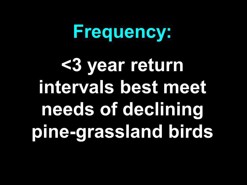 Frequency: <3 year return intervals best meet needs of declining pine-grassland birds