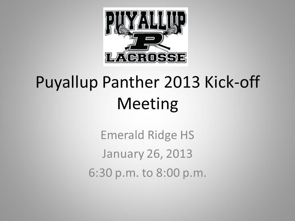 Puyallup Panther 2013 Kick-off Meeting Emerald Ridge HS January 26, 2013 6:30 p.m. to 8:00 p.m.