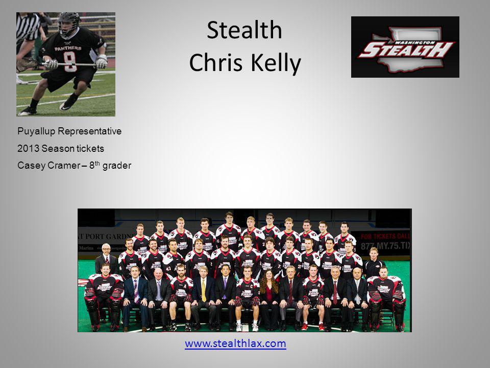Stealth Chris Kelly www.stealthlax.com Puyallup Representative 2013 Season tickets Casey Cramer – 8 th grader