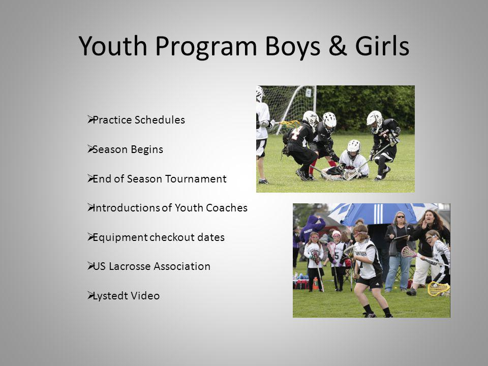 Youth Program Boys & Girls Practice Schedules Season Begins End of Season Tournament Introductions of Youth Coaches Equipment checkout dates US Lacros