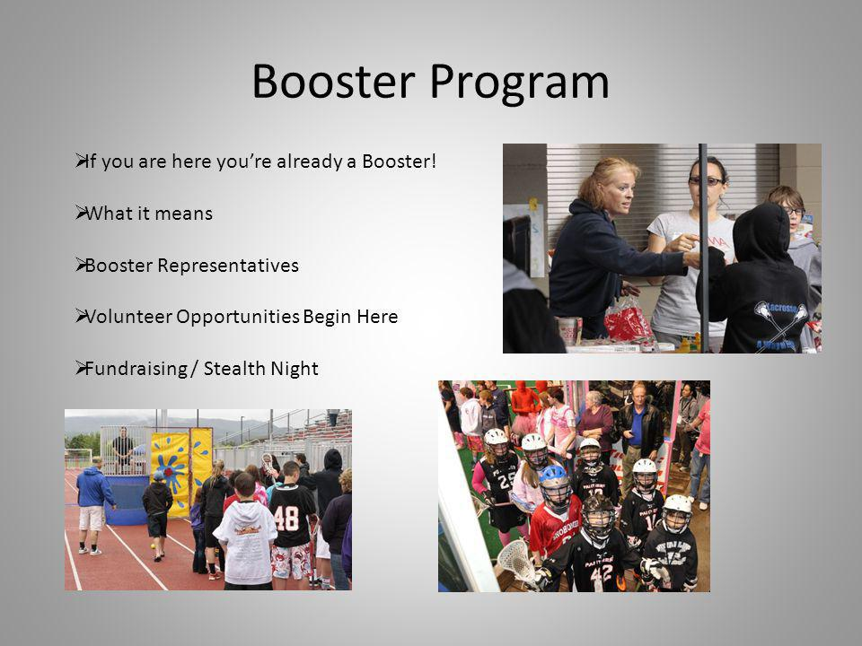 Booster Program If you are here youre already a Booster! What it means Booster Representatives Volunteer Opportunities Begin Here Fundraising / Stealt