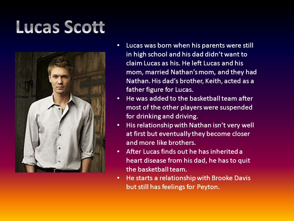 Lucas was born when his parents were still in high school and his dad didnt want to claim Lucas as his. He left Lucas and his mom, married Nathans mom