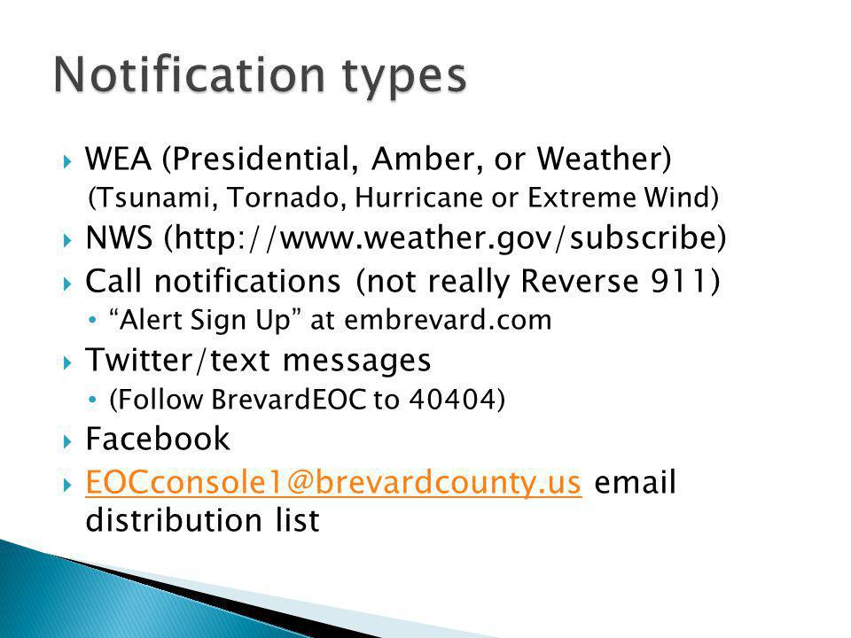 WEA (Presidential, Amber, or Weather) (Tsunami, Tornado, Hurricane or Extreme Wind) NWS (http://www.weather.gov/subscribe) Call notifications (not rea