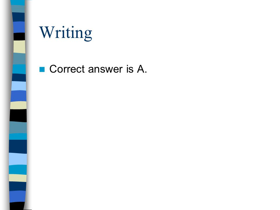 Writing Correct answer is A.