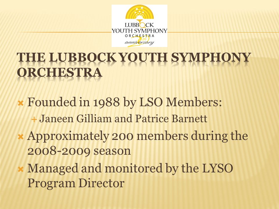 Founded in 1988 by LSO Members: Janeen Gilliam and Patrice Barnett Approximately 200 members during the 2008-2009 season Managed and monitored by the LYSO Program Director