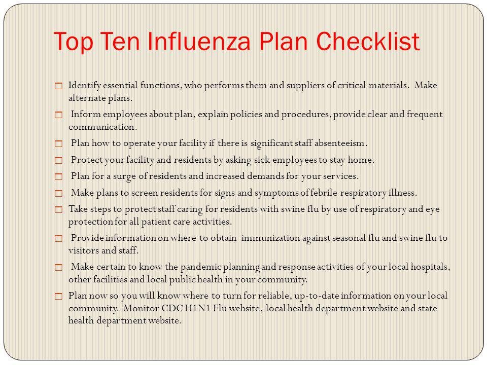 Top Ten Influenza Plan Checklist Identify essential functions, who performs them and suppliers of critical materials.
