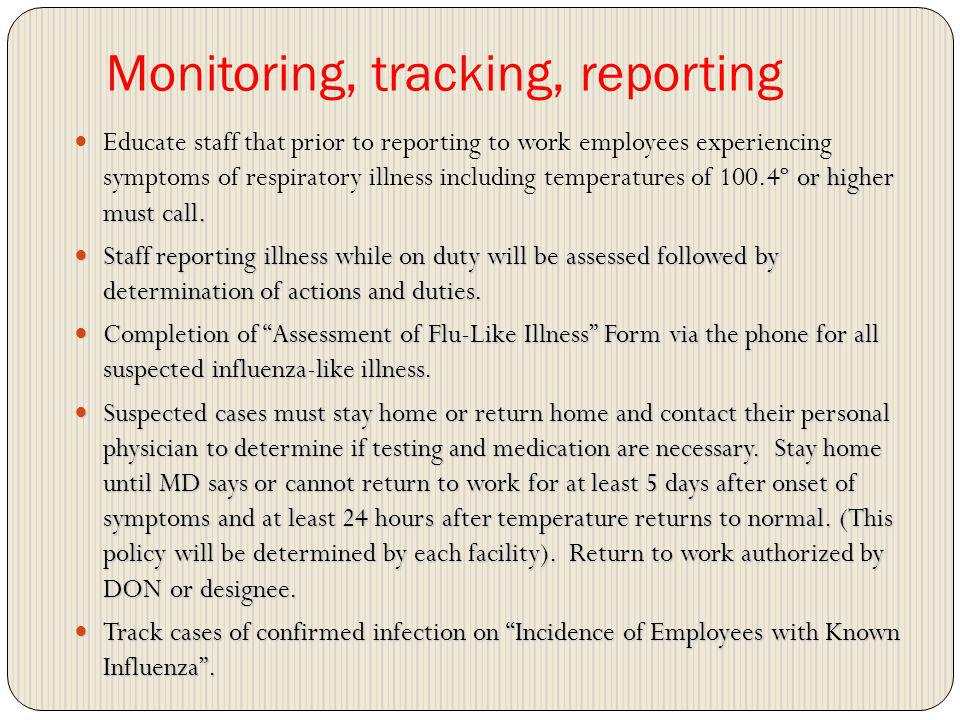 Monitoring, tracking, reporting º or higher must call. Educate staff that prior to reporting to work employees experiencing symptoms of respiratory il