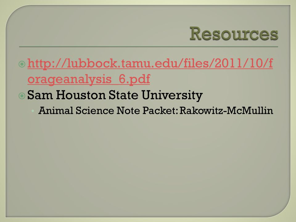 http://lubbock.tamu.edu/files/2011/10/f orageanalysis_6.pdf http://lubbock.tamu.edu/files/2011/10/f orageanalysis_6.pdf Sam Houston State University Animal Science Note Packet: Rakowitz-McMullin