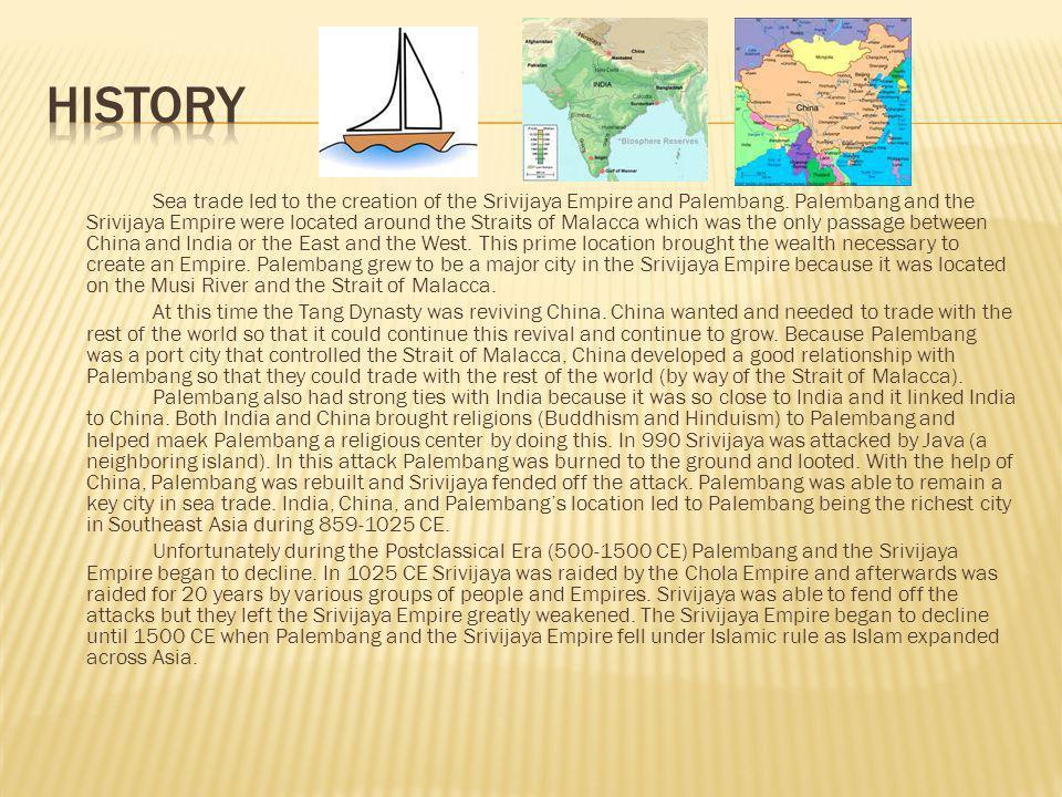 Sea trade led to the creation of the Srivijaya Empire and Palembang.