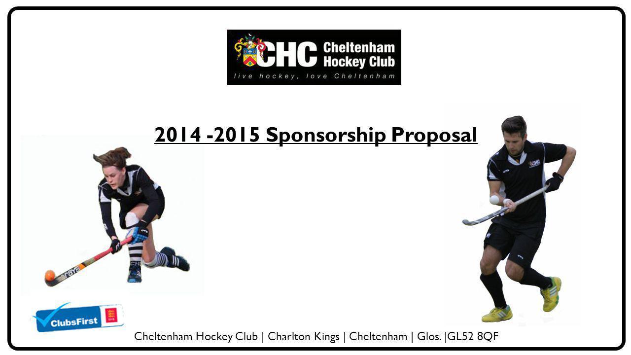 2014 -2015 Sponsorship Proposal Cheltenham Hockey Club | Charlton Kings | Cheltenham | Glos. |GL52 8QF