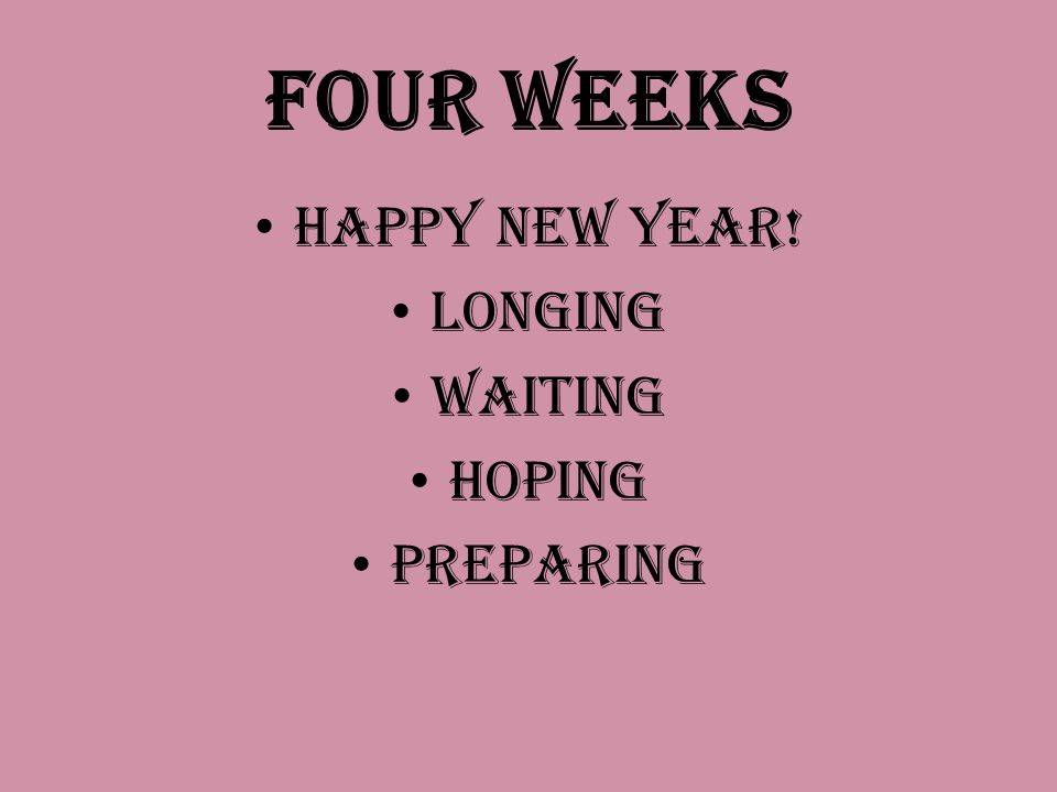 Four Weeks Happy New Year! Longing Waiting Hoping Preparing