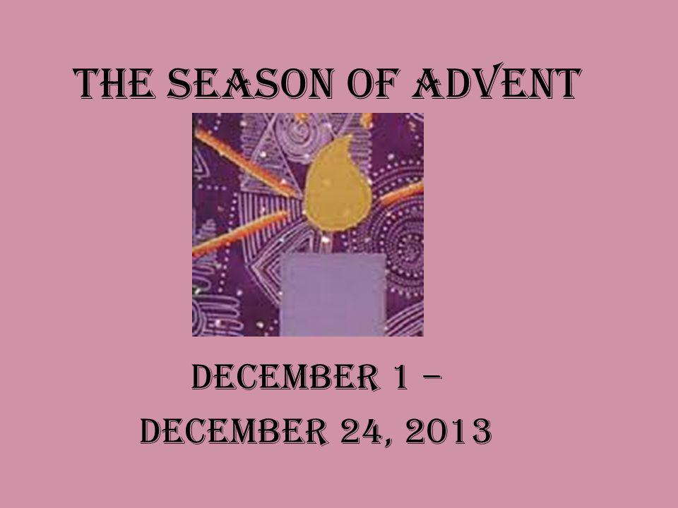 The Season of Advent December 1 – December 24, 2013