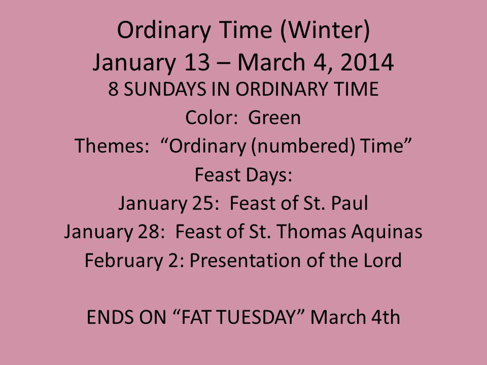Ordinary Time (Winter) January 13 – March 4, 2014 8 SUNDAYS IN ORDINARY TIME Color: Green Themes: Ordinary (numbered) Time Feast Days: January 25: Feast of St.