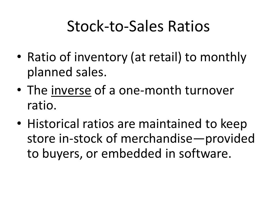 Stock-to-Sales Ratios Ratio of inventory (at retail) to monthly planned sales.