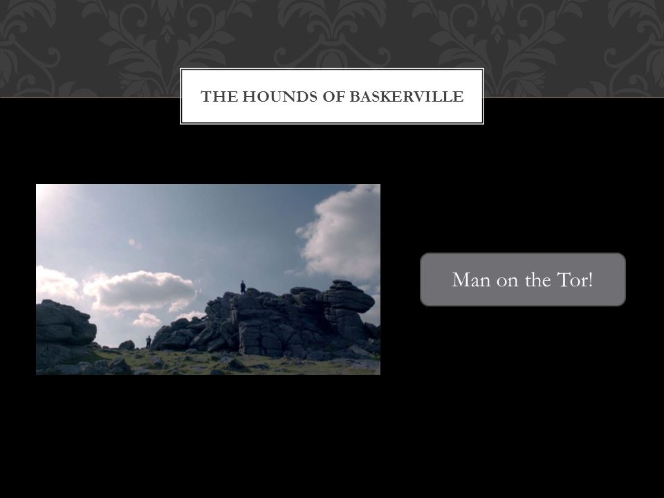 THE HOUNDS OF BASKERVILLE Man on the Tor!