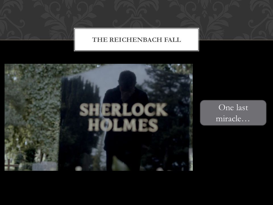 THE REICHENBACH FALL One last miracle…
