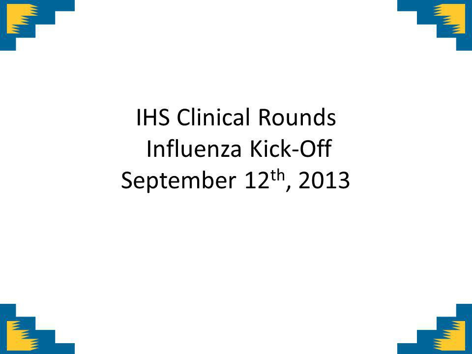 Overview Overview of new influenza vaccine formulations and vaccine effectiveness Overview of influenza vaccine and antiviral treatment recommendations Recap of the IHS 2012-2013 Influenza Season IHS Influenza Awareness System Reports for 2013-2014