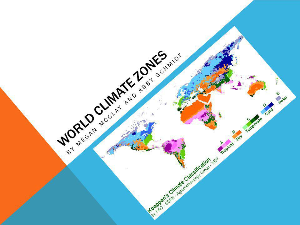 WORLD CLIMATE ZONES BY MEGAN MCCLAY AND ABBY SCHMIDT