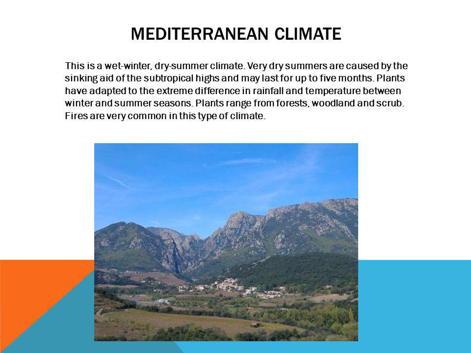 MEDITERRANEAN CLIMATE This is a wet-winter, dry-summer climate. Very dry summers are caused by the sinking aid of the subtropical highs and may last f