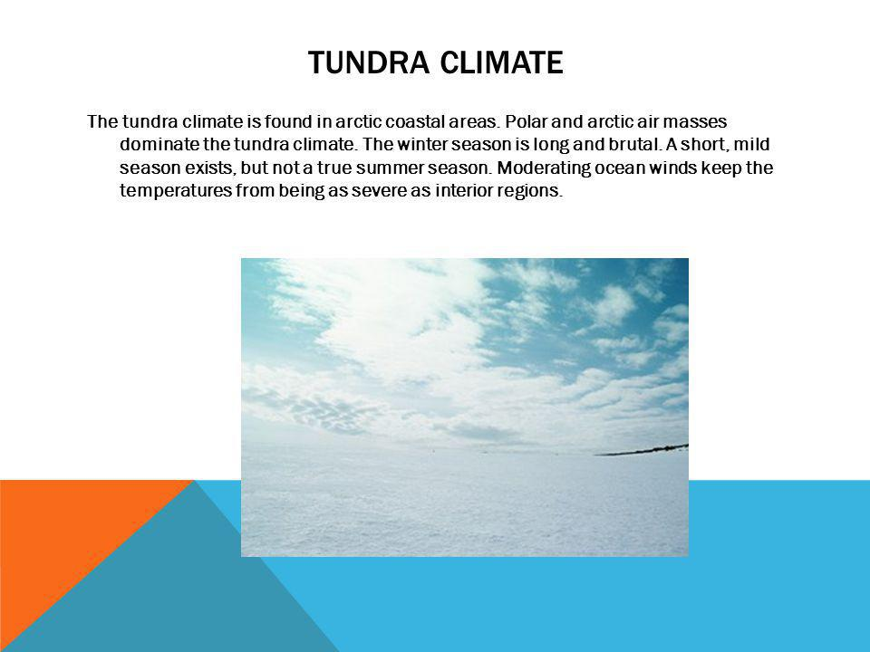 TUNDRA CLIMATE The tundra climate is found in arctic coastal areas. Polar and arctic air masses dominate the tundra climate. The winter season is long