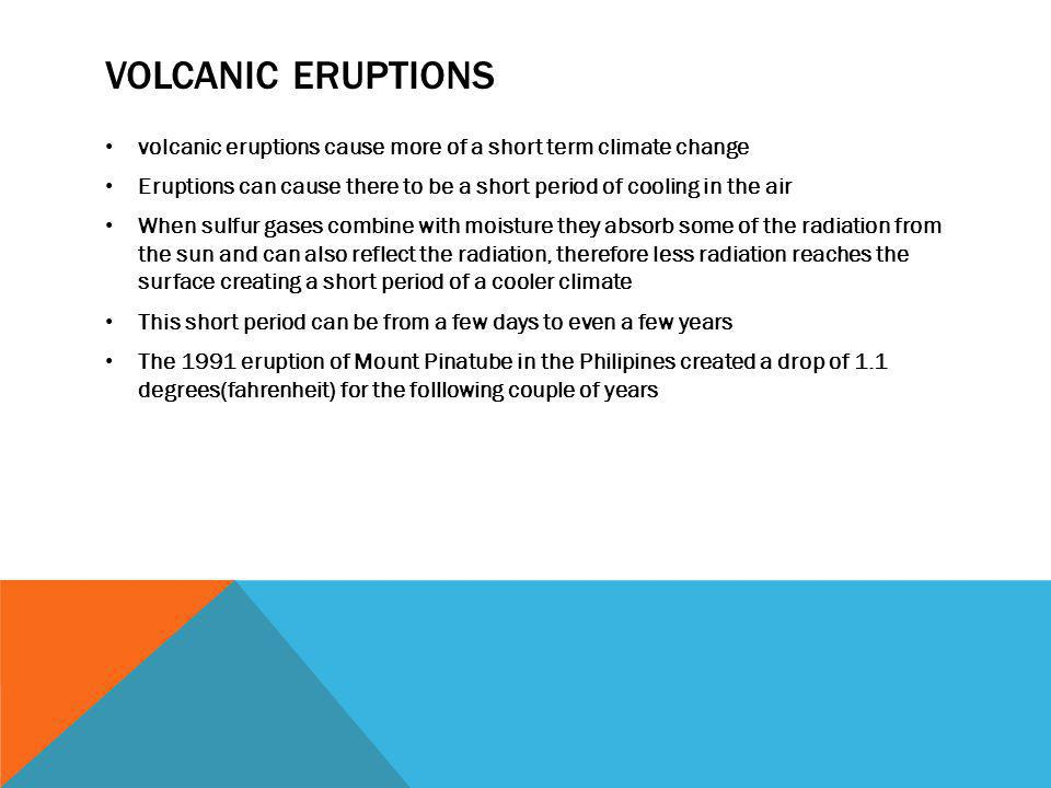 VOLCANIC ERUPTIONS volcanic eruptions cause more of a short term climate change Eruptions can cause there to be a short period of cooling in the air W