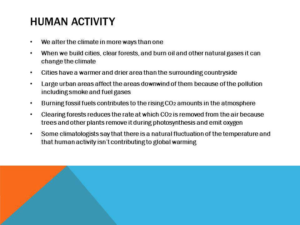 HUMAN ACTIVITY We alter the climate in more ways than one When we build cities, clear forests, and burn oil and other natural gases it can change the