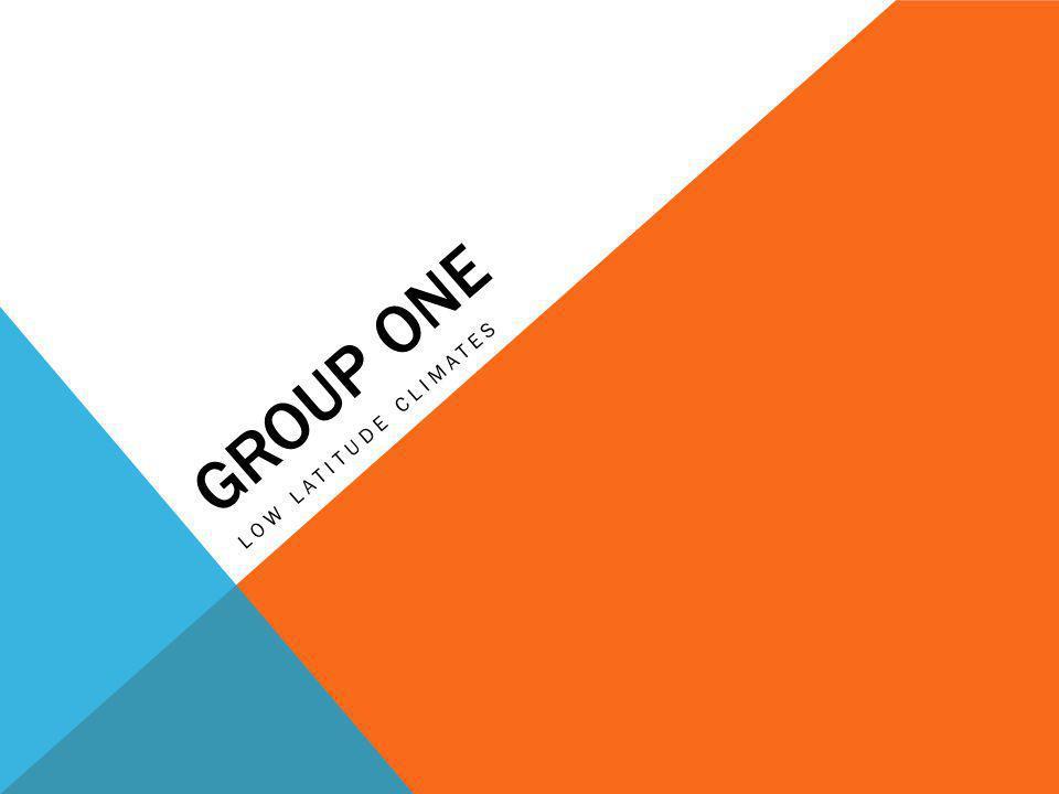 GROUP ONE LOW LATITUDE CLIMATES
