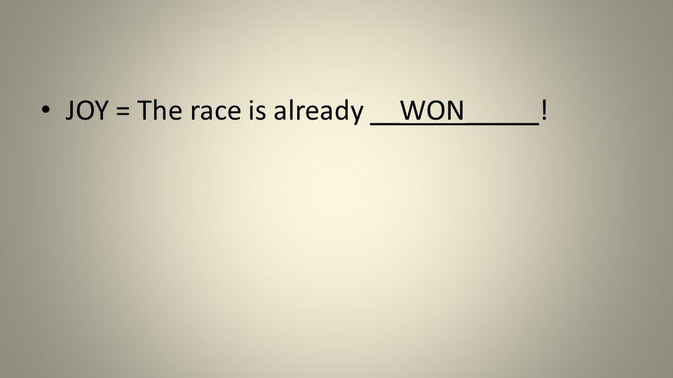 JOY = The race is already __WON_____!