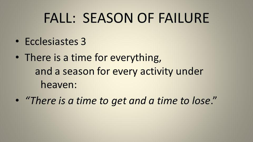 Ecclesiastes 3 There is a time for everything, and a season for every activity under heaven: There is a time to get and a time to lose.