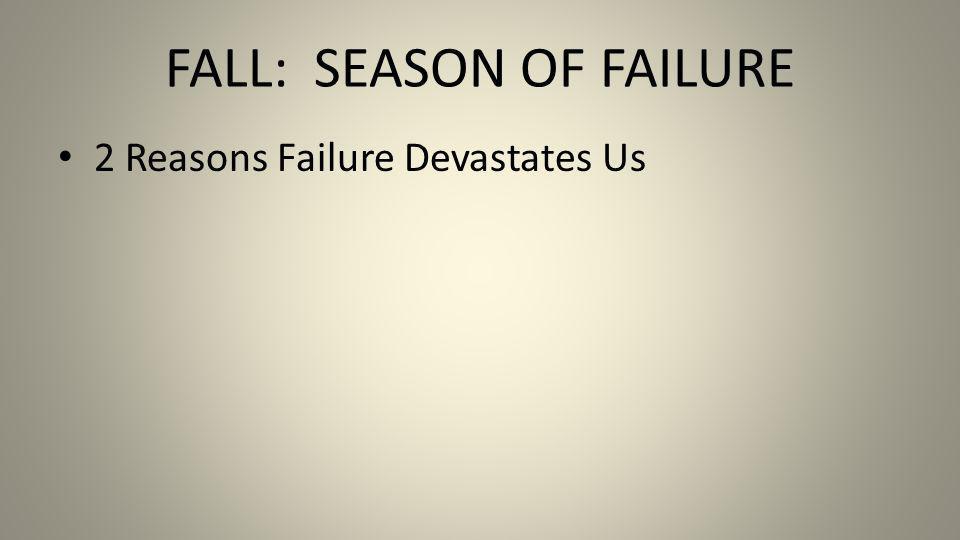 FALL: SEASON OF FAILURE 2 Reasons Failure Devastates Us