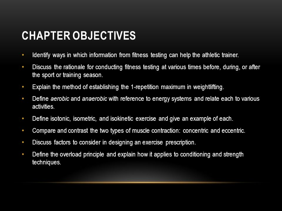 CHAPTER OBJECTIVES Identify ways in which information from fitness testing can help the athletic trainer. Discuss the rationale for conducting fitness