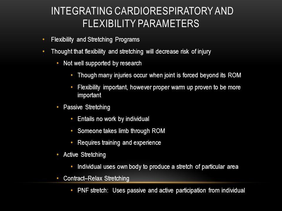 INTEGRATING CARDIORESPIRATORY AND FLEXIBILITY PARAMETERS Flexibility and Stretching Programs Thought that flexibility and stretching will decrease ris