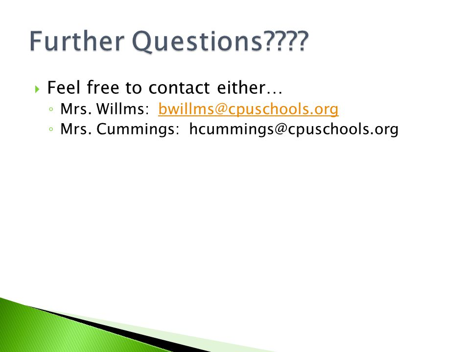 Feel free to contact either… Mrs. Willms: bwillms@cpuschools.orgbwillms@cpuschools.org Mrs.