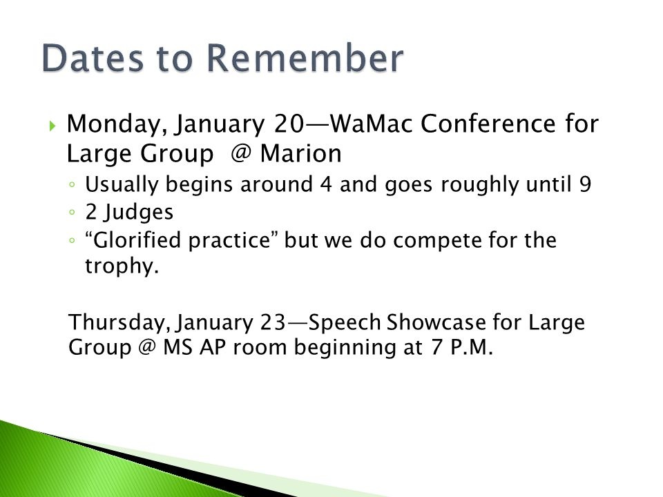 Monday, January 20WaMac Conference for Large Group @ Marion Usually begins around 4 and goes roughly until 9 2 Judges Glorified practice but we do compete for the trophy.