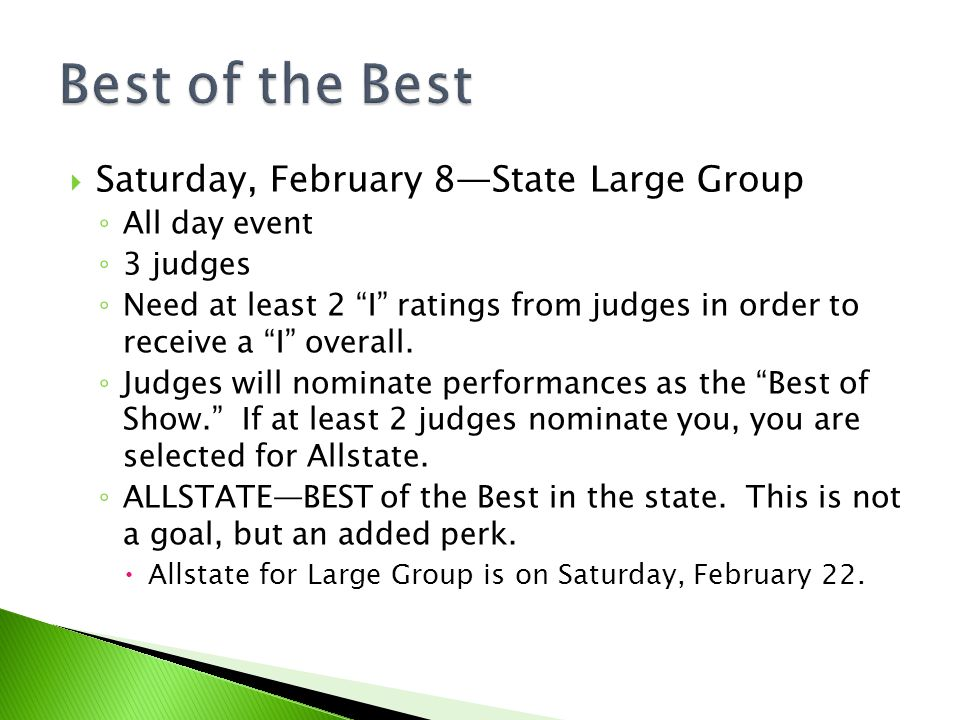 Saturday, February 8State Large Group All day event 3 judges Need at least 2 I ratings from judges in order to receive a I overall.